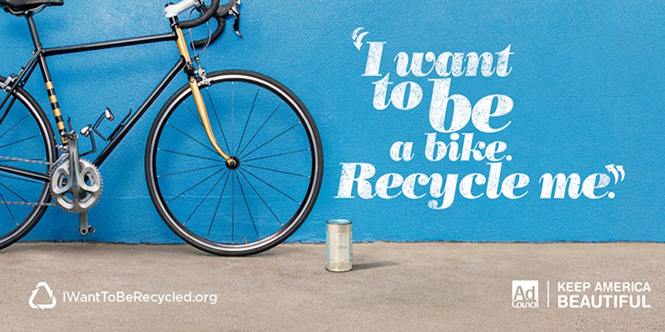 Bike next to a can. Text: I want to be a bike. Recycle me.