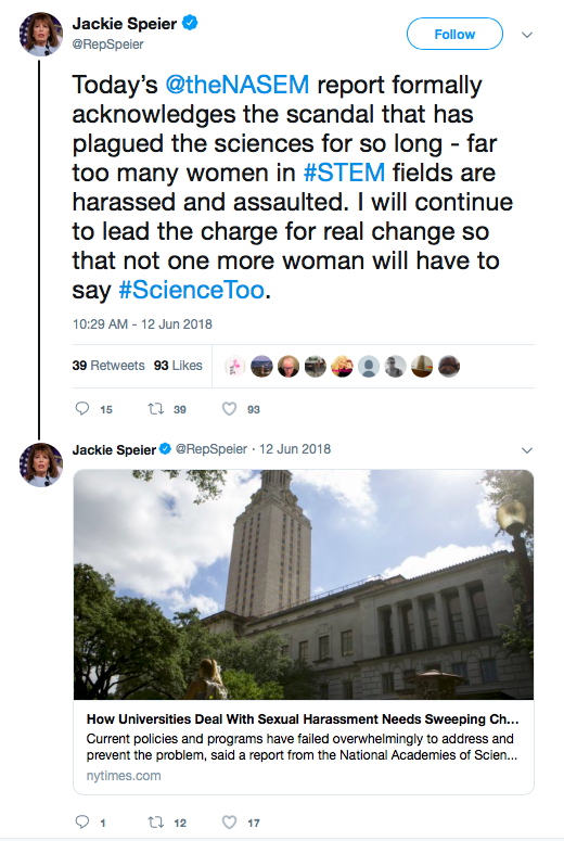 Screentshot of tweet from @RepSpeir. Text reads: Today's @theNASEM report formally acknowledges the scandal that has plagued the sciences for so long - far too many women in #STEM fields are harassed and assaulted. I will continue to lead the charge for real change so that not one more woman will have to say #ScienceToo.